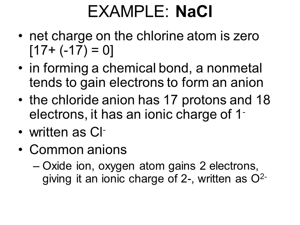 EXAMPLE: NaCl net charge on the chlorine atom is zero [17+ (-17) = 0]